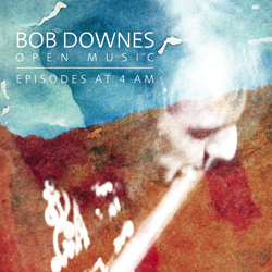 Episodes at 4am - Bob Downes Open Music